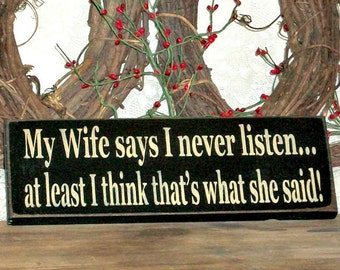 My Wife says I never listen - Primitive Country Painted Wall Sign, funny marriage sign, anniversary gift, funny anniversary gift, home decor