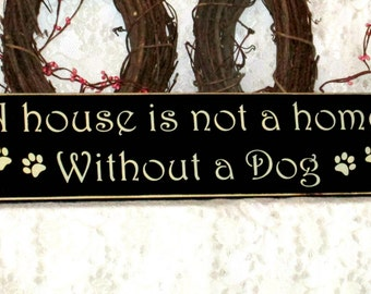 A house is not a home without a Dog - Primitive Country Painted Wall Sign, Dog sign, wall decor, Cute Dog Sign, Dog Decor, Primitive