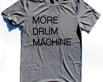 More Drum Machine UNISEX/MENS T-Shirt  -  Available in S M L XL and three shirt colors