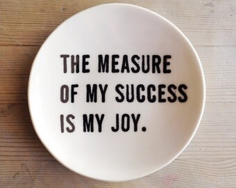 porcelain dish screenprinted text the measure of my success is my joy.