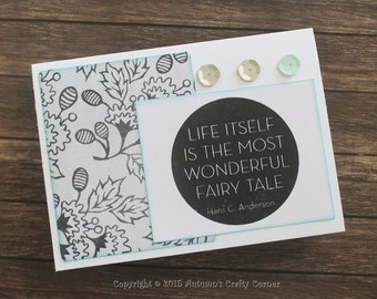 Homemade Card- Life Itself Is The Most Wonderful Fairy Tale-Wedding-Just Because-Everyday