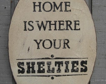 PRIMITIVE SIGN - Home Is Where Your Sheltie Is or Shelties Are - Several Colors Available