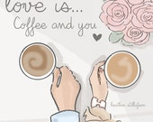 Coffee Lovers Prints, Cards Art  - LOVE is Coffee and YOU - Art for Women - Quotes for Women  - Art for Women - Inspirational Art