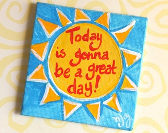 "Today is gonna be a great day, 3""x3"" Inspirational Art Magnet, office and kitchen decir"