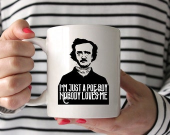 I'm just a Poe boy, Nobody Loves Me Edgar Allan Poe Coffee Mug