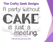 A Party Without Cake Is Just A Meeting SVG File