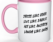 Dress Like Coco, Live Like Jackie, Act Like Audrey, Laugh Like Lucy White Coffee Mug With Color of Your Choice