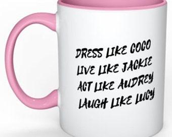 Dress Like Coco, Live Like Jackie, Act Like Audrey, Laugh Like Lucy White Coffee Mug With Color of Your Choice