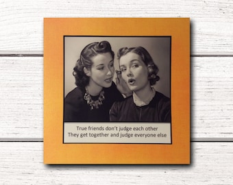 Friend Card - True friends don't judge each other ... They get together and judge everyone else - Friendship Best Friend