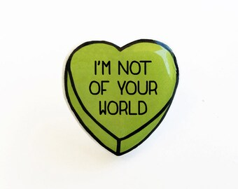I'm Not of Your World - Anti Conversation Heart Pin Brooch Badge