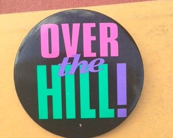 1980s OVER THE HILL Button Pin....retro accessories. kitsch. flair. jewelry. 80s accessories. funky. gift. neon. birthday. over the hill.