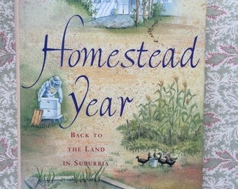 Homestead Year Back to the Land in Suburbia by Judith Moffett, 1995