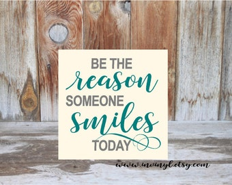 Be the Reason someone smiles today- family, classroom, entry way, wood sign, home decor sign gift idea