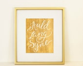 Auld Lang Syne faux gold Digital Print Instant Download New Years winter holiday wall art hand lettered modern calligraphy room decor
