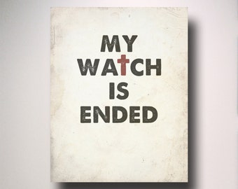 Game of Thrones Poster / My Watch Is Ended Poster / Poster / Wall Art / TV Poster