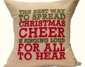 """18""""X18"""" The Best Way To Spread Christmas Cheer Is Singing Loud For All To Hear 