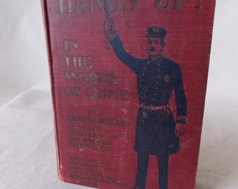 Rare vintage / Antique Book - Hands Up!  In The World of Crime C.R. Woodrige 1901