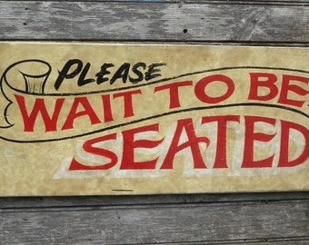 Wait to be Seated  Sign, wood sign, original Z S5