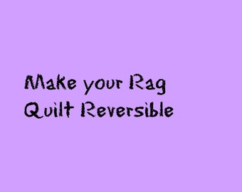 Make your rag quilt reversible