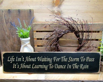 Wood Inspirational Sign, Life Isn't Waiting For The Storms To Pass It's About Dancing In The Rain, Wood Sign Saying, Family Sign, Wood Signs