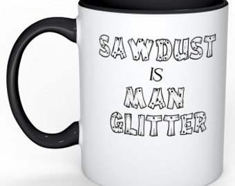 Funny Coffee Mug for Husband Christmas Gift for Dad Gift for Him Sawdust is Man Glitter Manly Mug Boyfriend Gift for Brother Gift for Guys
