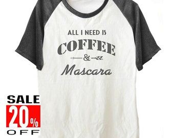 All I Need Is Coffee & Mascara shirt funny shirt graphic tee short sleeve shirt women tee size S M L