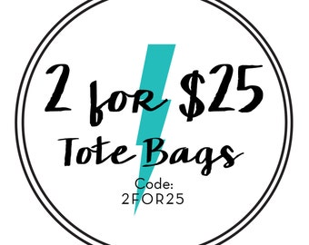 2 for 25! Choose any two tote bags for 25 dollars!