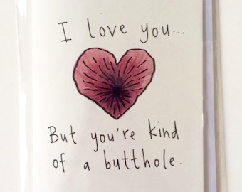 I love you but you're kind of a butthole greeting card