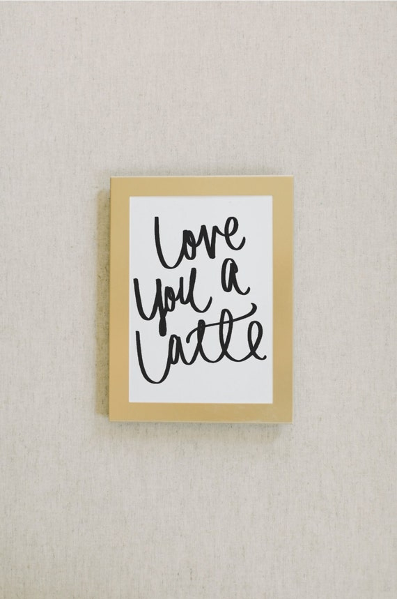 Calligraphy print love you a latte by pcbhome on etsy
