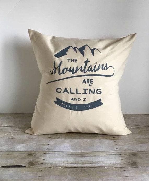 The mountains are calling and i must go pillow cover pillow for The mountains are calling and i must go metal sign