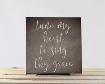 Tune my heart to sing thy grace. -  Decorative 6x6 tile
