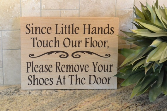 Since Little Hands Touch Our Floor Please By