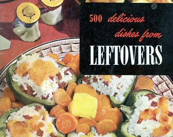 """1950 Cookbook, """"500 Delicious Dishes From Leftovers"""" By The Culinary Arts Institute"""