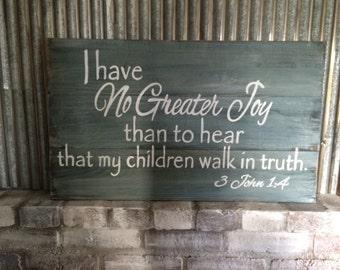 I have No Greater Joy 3John 1:4 scripture handpainted distressed, antiqued, rustic, pallet/barnwood sign