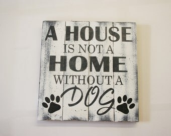 A House Is Not A Home Without A Dog Pallet Sign Pet Sign Shabby Chic Vintage Distressed Wood Rustic Sign Wood Wall Art