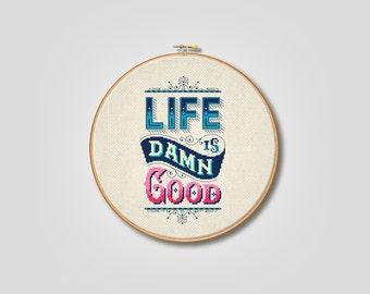 Life is Damn Good - Cross Stitch Pattern (Digital Format - PDF)