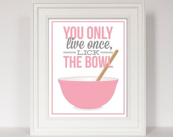 Kitchen Print, You Only Live Once Lick The Bowl, Baking Art, Baking Gift, Kitchen Art, Kitchen Poster, Funny Baking Quote, Pyrex Print