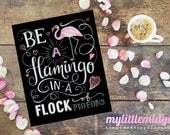 Ready to Ship in 3 days! Be a FLAMINGO in a Flock of Pigeons - Inspirational Print... ORIGINAL Artwork Print Available in 2 sizes