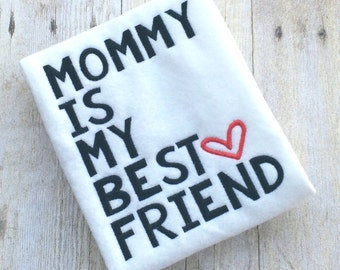 Mommy is my Best Friend Shirt or Bodysuit, Mothers Day, Mama's Boy, I Love Mom Shirt, Mommy is my friend, I love mommy, mommy is my bestie