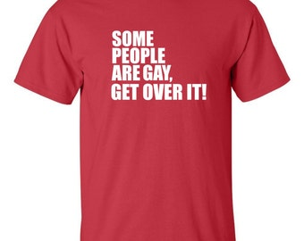 Some People Are Gay, Get Over it! Men's T-shirt LGBT