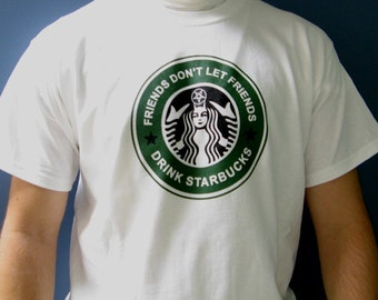 Friends Don't Let Friends Drink Starbucks - Hand Printed T Shirt