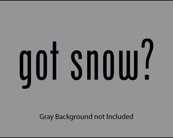 Got snow? snowmobile snowboard ski vinyl decal sticker, several sizes and colors to choose from
