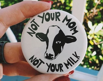 Not Your Mom Not Your Milk Vegan Pin