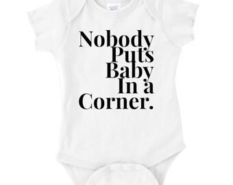 Nobody Puts Baby in a Corner Baby Bodysuit. Baby bodysuit. Newborn gift.  Baby gift. Shower gift. Cool baby clothes. New baby gift.
