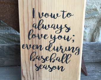 Handpainted wooden sign - I vow to always love you, even during baseball seaon - baseball family