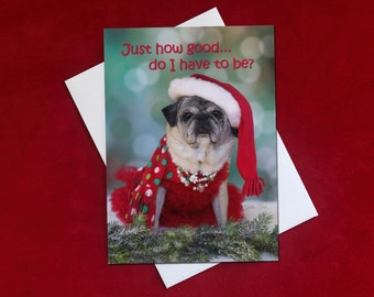 Funny Holiday Card - Pug Holiday Card - Just How Good  - 5x7