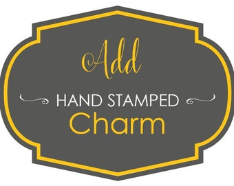 Add Hand Stamped Charm to Your Order (CANNOT ORDER ALONE)