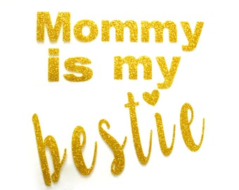 Mommy is my bestie- Gold glitter iron on decal- heat transfer decal