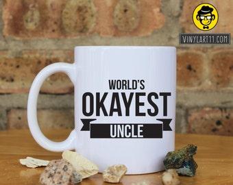 "World's Okayest Uncle Ceramic Coffee Mug, Christmas Birthday Gift, Present Personalized ""World's Okayest"" mug coffee mug tea cup  mug office"