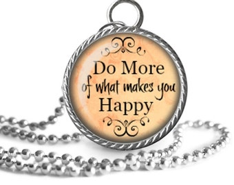 Inspirational Quote Necklace, Do What Makes You Happy Inspiration Jewelry Pendant Handmade